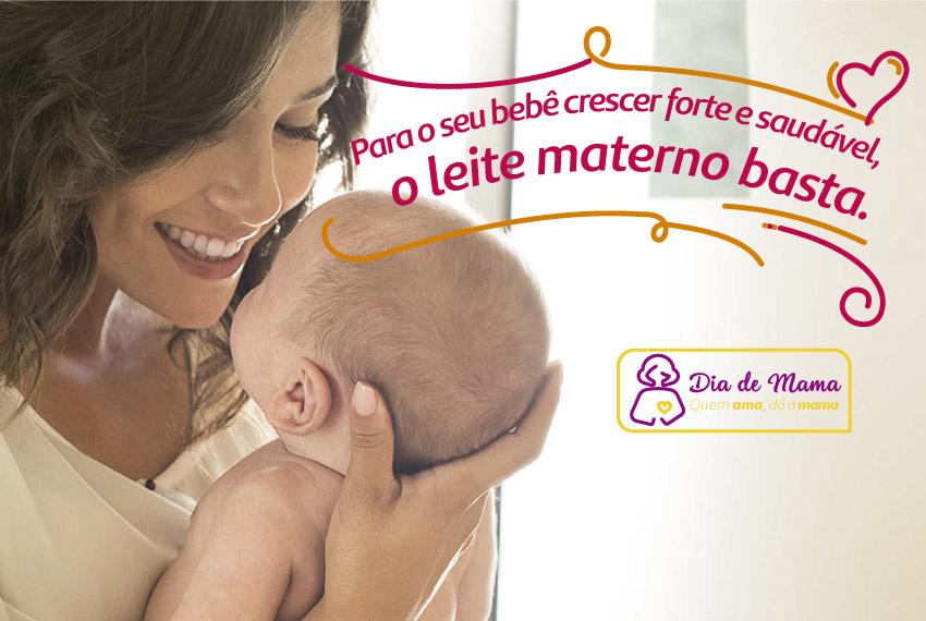 """Mulher sorrindo olhando para bebê nos braços com a frase ao lado """"Para o seu bebê crescer forte e saudável, o leite materno basta"""". Abaixo da frase, a logo do evento Dia de Mama."""
